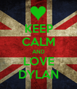 KEEP CALM AND LOVE DYLAN - Personalised Poster large