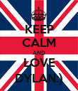 KEEP CALM AND LOVE DYLAN:) - Personalised Poster large