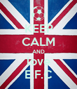 KEEP CALM AND love E.F.C - Personalised Poster small
