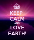 KEEP  CALM AND LOVE EARTH! - Personalised Poster large