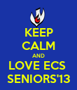 KEEP CALM AND LOVE ECS  SENIORS'13 - Personalised Poster large