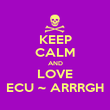 KEEP CALM AND LOVE ECU ~ ARRRGH - Personalised Poster large