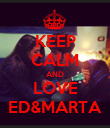 KEEP CALM AND LOVE ED&MARTA - Personalised Poster small