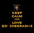 KEEP CALM AND LOVE ED' SHEERAN<3 - Personalised Poster large