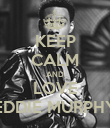 KEEP CALM AND LOVE EDDIE MURPHY - Personalised Poster small