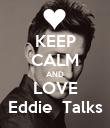 KEEP CALM AND LOVE Eddie  Talks - Personalised Poster large