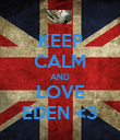 KEEP CALM AND LOVE EDEN <3 - Personalised Poster large