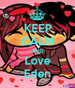 KEEP CALM AND Love Eden - Personalised Poster large