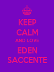 KEEP CALM AND LOVE EDEN SACCENTE - Personalised Poster large