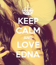 KEEP CALM AND LOVE EDNA - Personalised Poster large