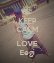 KEEP CALM AND LOVE Eegi - Personalised Poster large