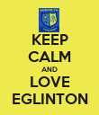 KEEP CALM AND LOVE EGLINTON - Personalised Poster large