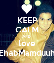 KEEP CALM AND  love EhabMamduuh - Personalised Poster large