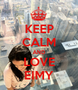 KEEP CALM AND LOVE EIMY - Personalised Poster large