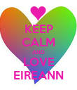 KEEP CALM AND LOVE EIREANN - Personalised Poster large