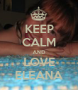 KEEP CALM AND LOVE ELEANA - Personalised Poster large
