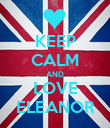 KEEP CALM AND LOVE ELEANOR - Personalised Poster large