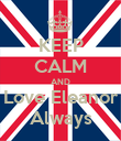 KEEP CALM AND Love Eleanor Always - Personalised Poster small