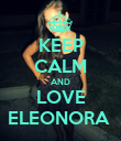 KEEP CALM AND LOVE ELEONORA  - Personalised Poster large
