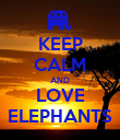 KEEP CALM AND LOVE ELEPHANTS - Personalised Poster large
