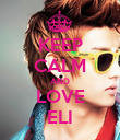 KEEP CALM AND LOVE ELI - Personalised Poster large