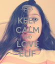 KEEP CALM AND LOVE ELİF - Personalised Poster large