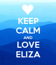 KEEP CALM AND LOVE ELIZA - Personalised Poster large