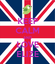 KEEP CALM AND LOVE ELIZE - Personalised Poster large