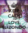 KEEP CALM    AND LOVE ELIZONDO - Personalised Poster small