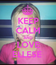 KEEP CALM AND LOVE ELLESE  - Personalised Poster large
