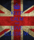 KEEP CALM AND LOVE ELLESE .W. - Personalised Poster large