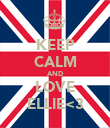 KEEP CALM AND LOVE ELLIE<3 - Personalised Poster large