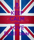 KEEP CALM AND LOVE ELLIE bear - Personalised Poster large