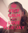 KEEP CALM AND LOVE ELLIE-JAY - Personalised Poster large