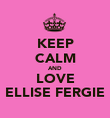 KEEP CALM AND LOVE ELLISE FERGIE - Personalised Poster large