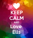 KEEP CALM AND Love  Ells - Personalised Poster large