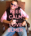 KEEP CALM AND LOVE ELMER - Personalised Poster large