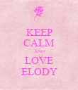 KEEP CALM AND LOVE ELODY - Personalised Poster large
