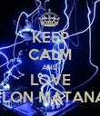 KEEP CALM AND LOVE ELON MATANA - Personalised Poster large