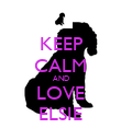 KEEP CALM AND LOVE ELSIE - Personalised Poster large