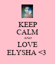 KEEP CALM AND LOVE ELYSHA <3  - Personalised Poster large