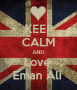 KEEP CALM AND Love  Eman Ali  - Personalised Poster large