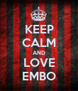 KEEP CALM AND LOVE EMBO - Personalised Poster large