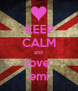 KEEP CALM and  love  emi - Personalised Poster large