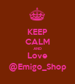 KEEP CALM AND Love @Emigo_Shop - Personalised Poster large