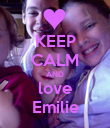 KEEP CALM AND love Emilie - Personalised Poster large