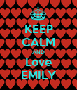 KEEP CALM AND Love EMILY - Personalised Poster large