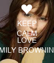KEEP CALM AND LOVE EMILY BROWNING - Personalised Poster large