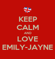 KEEP CALM AND LOVE EMILY-JAYNE - Personalised Poster large