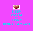 KEEP CALM AND LOVE EMILY TAYLOR - Personalised Poster large